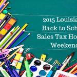 2015 Louisiana Back to School Sales Tax Holiday Weekend
