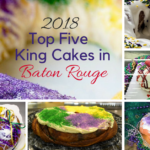 Best Baton Rouge King Cake 2018 – voted by YOU!
